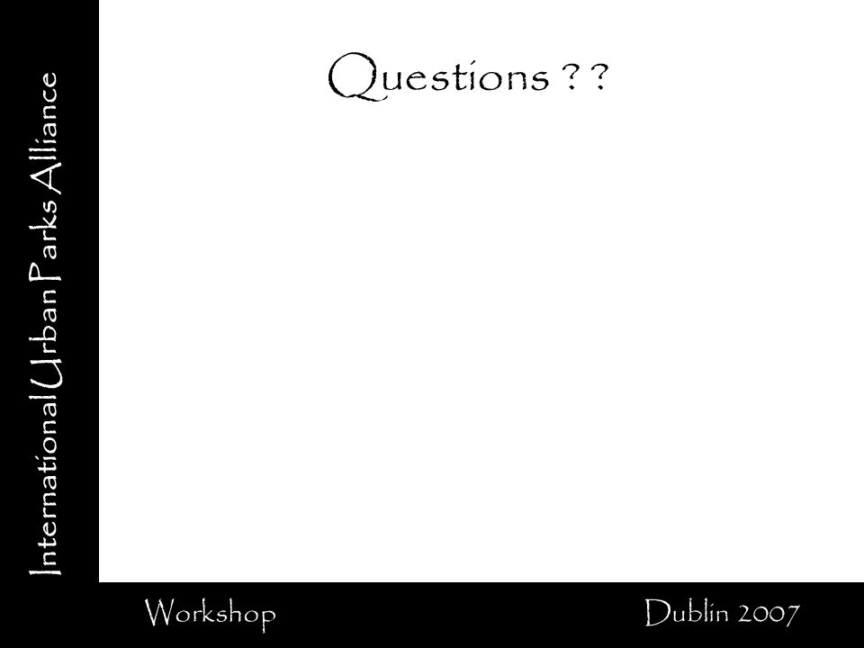 International Urban Parks Alliance Workshop Dublin 2007 Questions