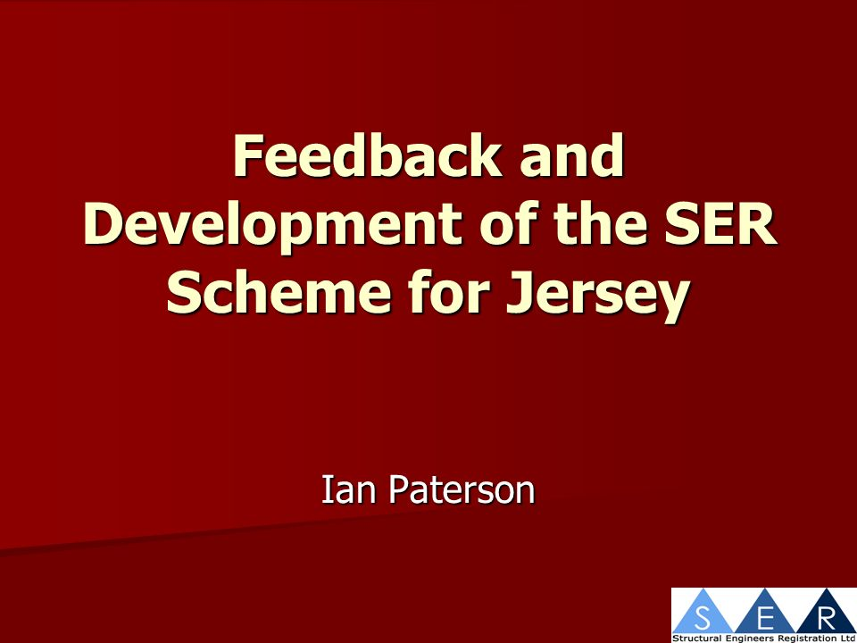 Feedback and Development of the SER Scheme for Jersey Ian Paterson