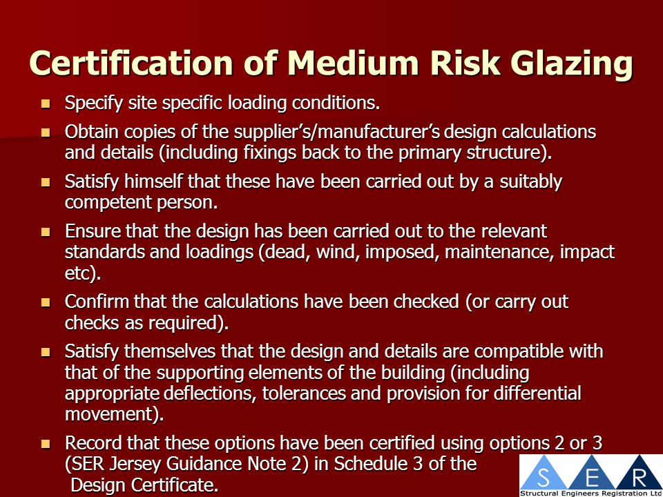Certification of Medium Risk Glazing Specify site specific loading conditions.