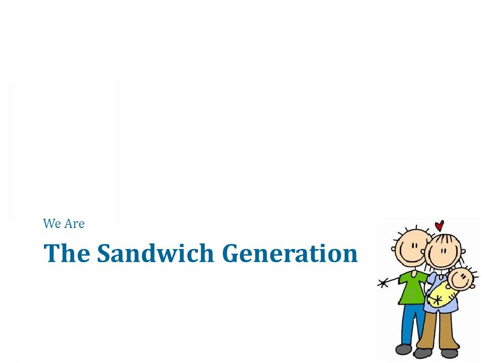 The Sandwich Generation We Are