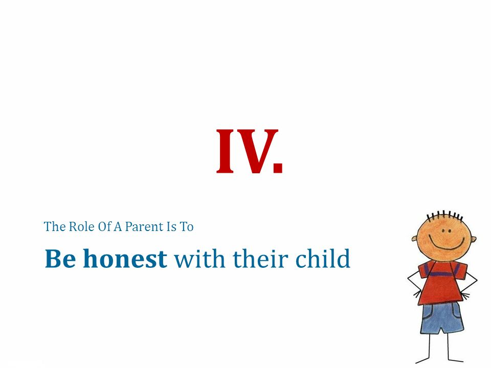 The Role Of A Parent Is To IV. Be honest with their child