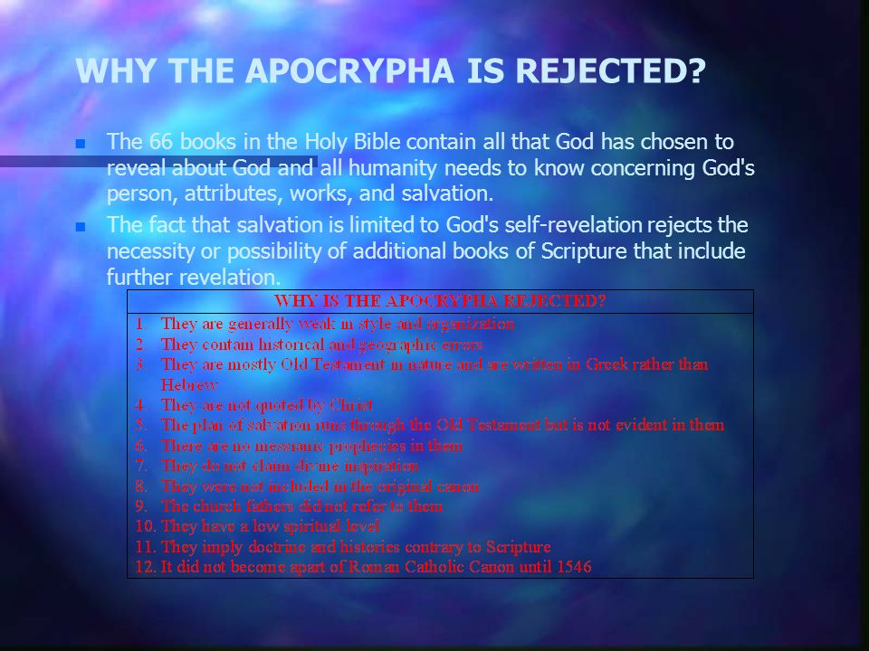 WHY THE APOCRYPHA IS REJECTED? n n The 66 books in the Holy Bible contain all that God has chosen to reveal about God and all humanity needs to know c