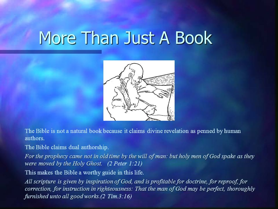 More Than Just A Book The Bible is not a natural book because it claims divine revelation as penned by human authors.