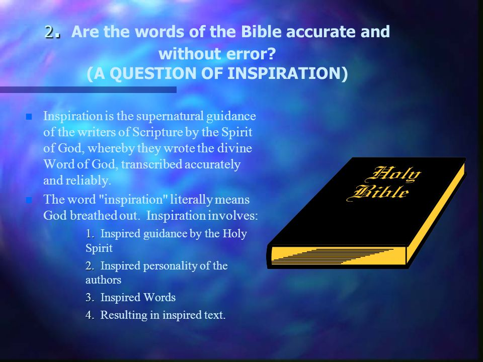 2. 2. Are the words of the Bible accurate and without error.