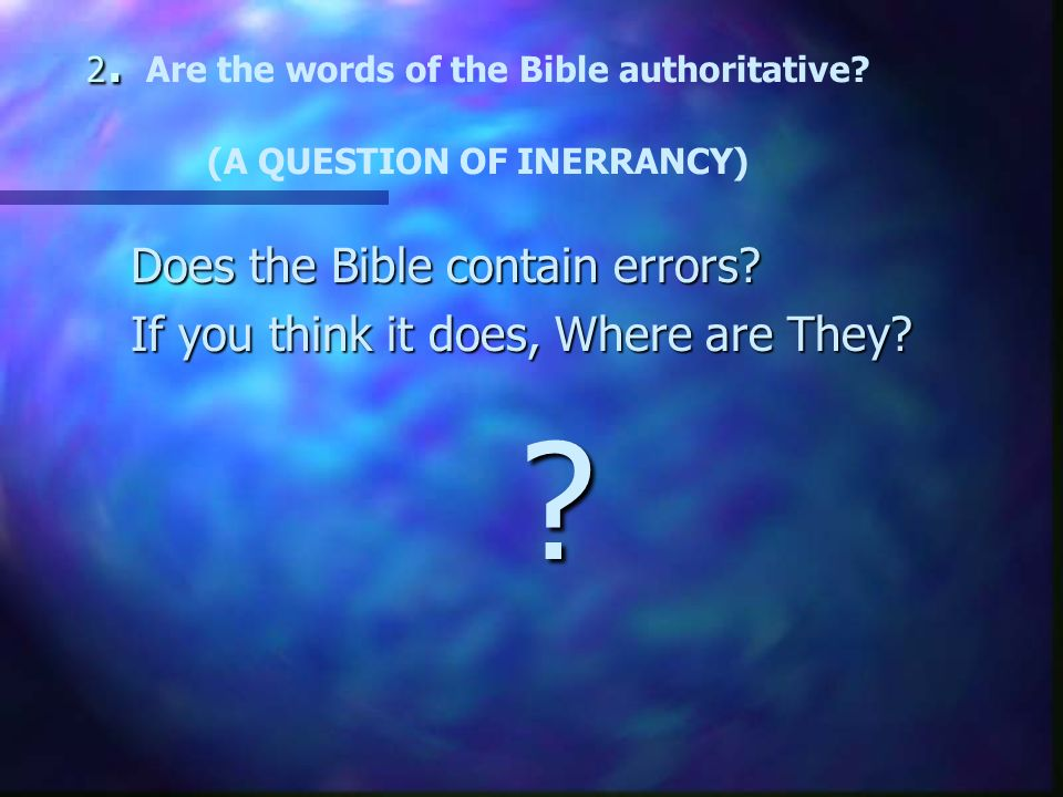 2. 2. Are the words of the Bible authoritative.