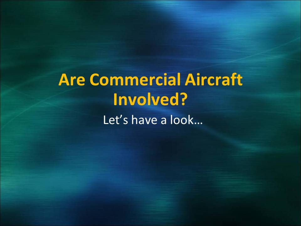 Are Commercial Aircraft Involved Lets have a look…