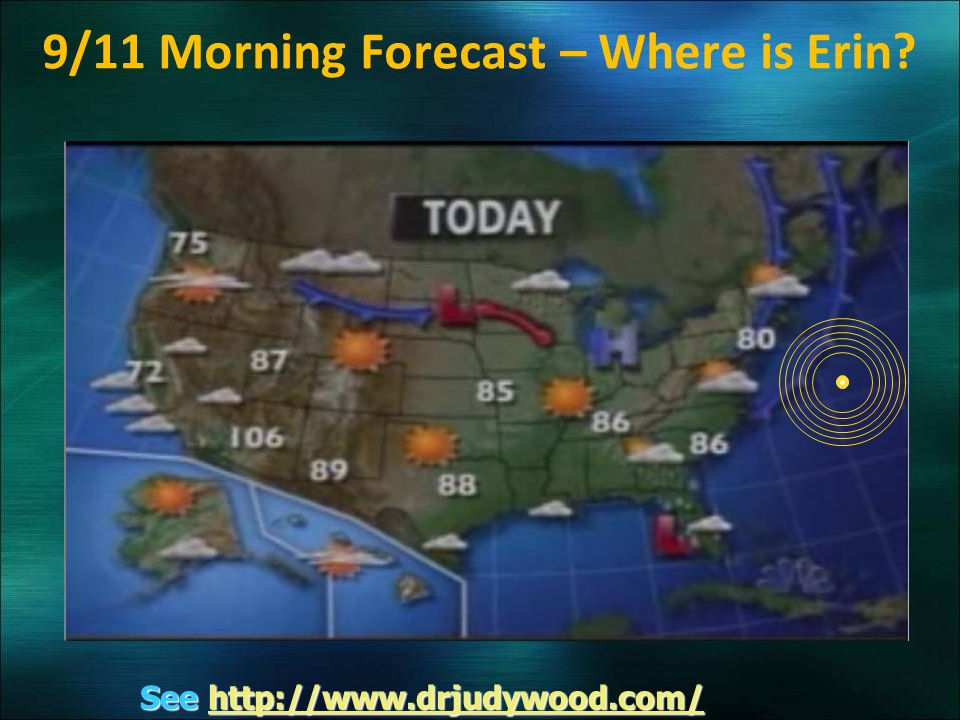 9/11 Morning Forecast – Where is Erin See http://www.drjudywood.com/ http://www.drjudywood.com/