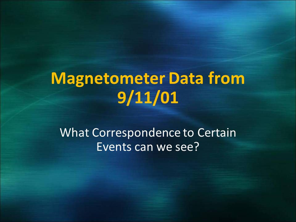 Magnetometer Data from 9/11/01 What Correspondence to Certain Events can we see