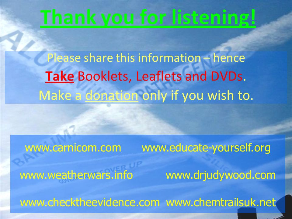 Thank you for listening. Please share this information – hence Take Booklets, Leaflets and DVDs.