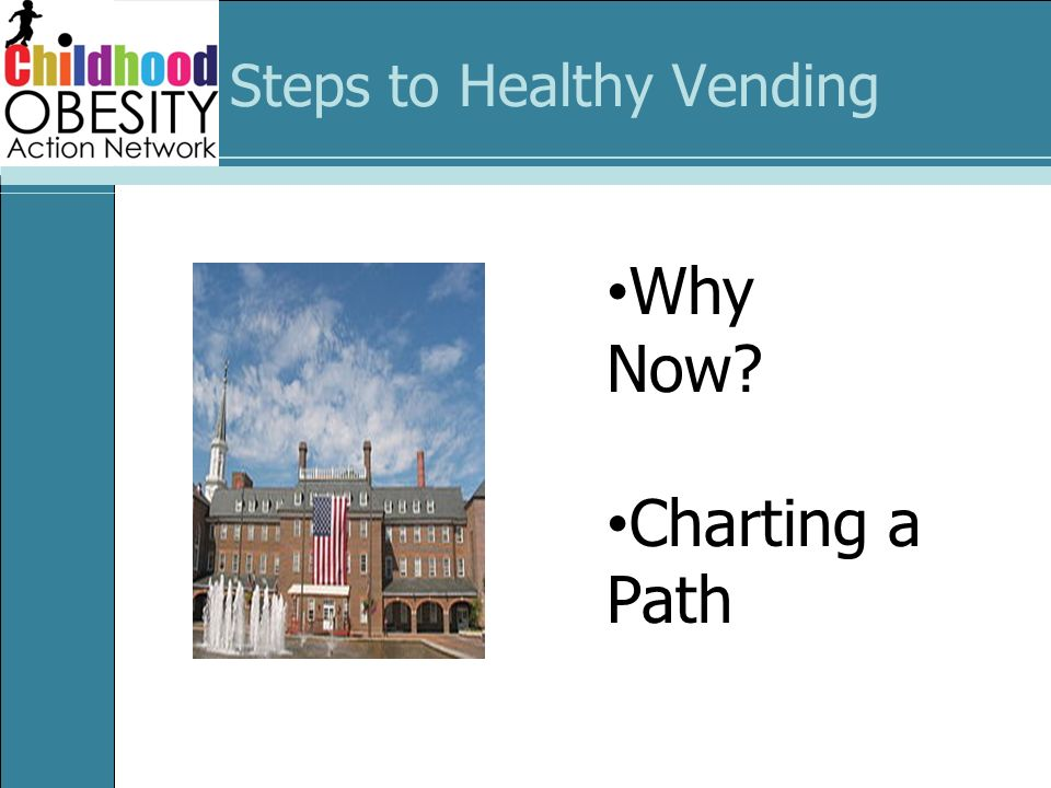 Steps to Healthy Vending Why Now? Charting a Path