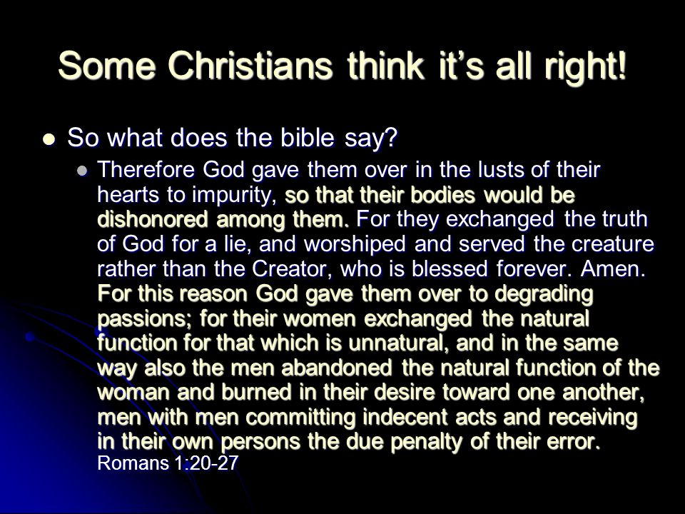 Some Christians think its all right. So what does the bible say.