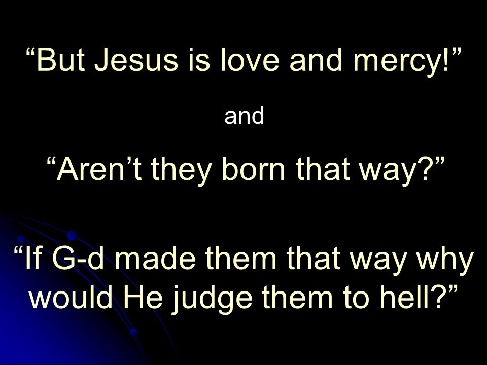 But Jesus is love and mercy. Arent they born that way.