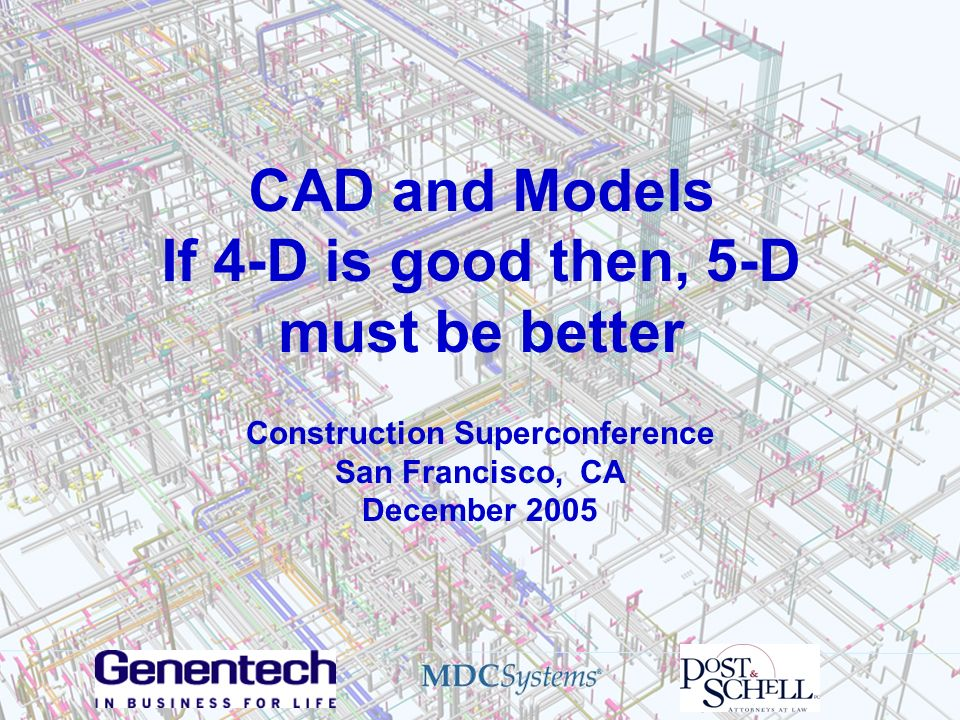 CAD and Models If 4-D is good then, 5-D must be better Construction Superconference San Francisco, CA December 2005