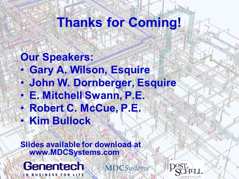 Thanks for Coming! Our Speakers: Gary A. Wilson, Esquire John W. Dornberger, Esquire E. Mitchell Swann, P.E. Robert C. McCue, P.E. Kim Bullock Slides
