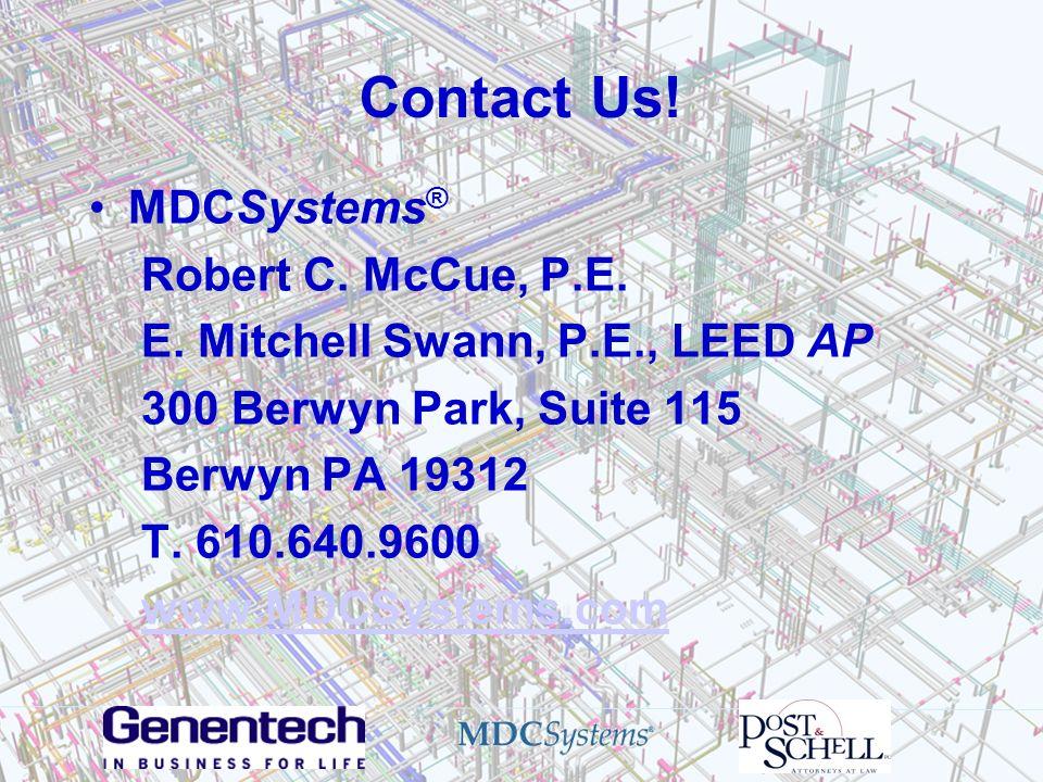 Contact Us! MDCSystems ® Robert C. McCue, P.E. E. Mitchell Swann, P.E., LEED AP 300 Berwyn Park, Suite 115 Berwyn PA 19312 T. 610.640.9600 www.MDCSyst