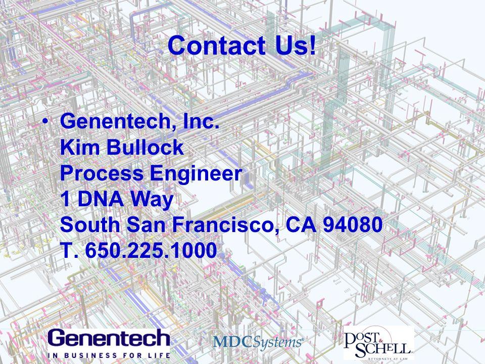 Contact Us! Genentech, Inc. Kim Bullock Process Engineer 1 DNA Way South San Francisco, CA 94080 T. 650.225.1000