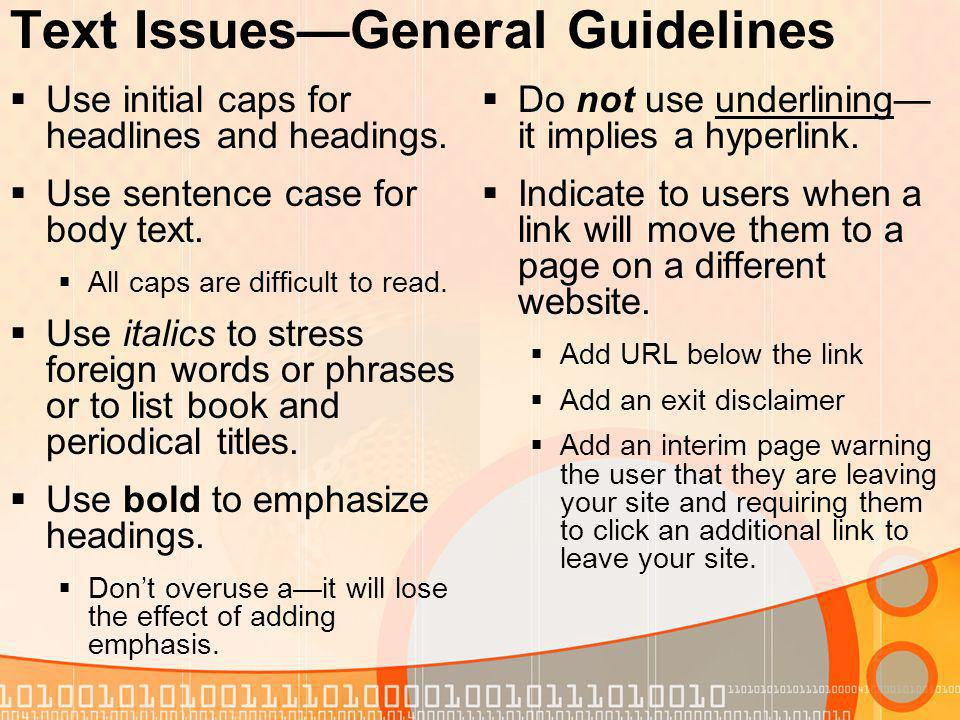 Text IssuesGeneral Guidelines Use initial caps for headlines and headings.