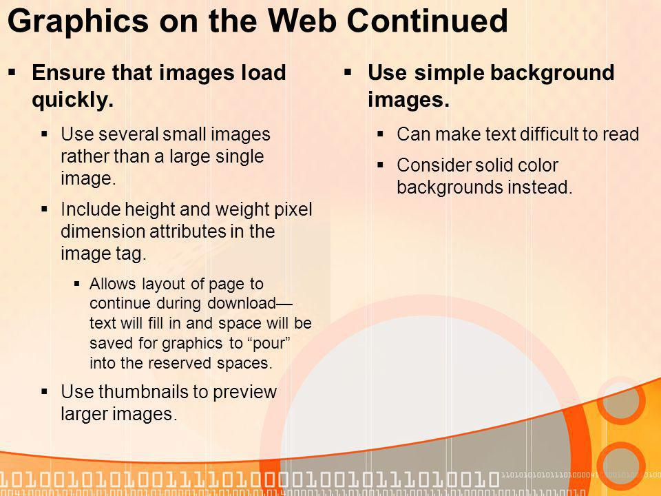 Graphics on the Web Continued Ensure that images load quickly.