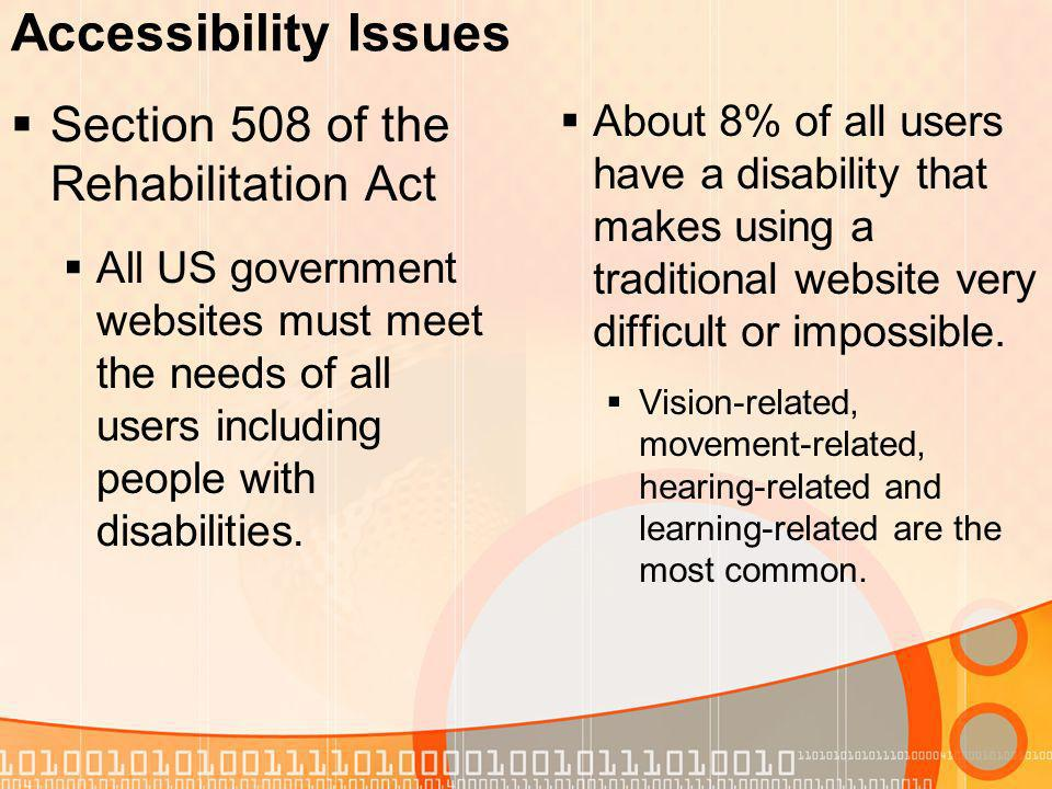 Accessibility Issues Section 508 of the Rehabilitation Act All US government websites must meet the needs of all users including people with disabilities.