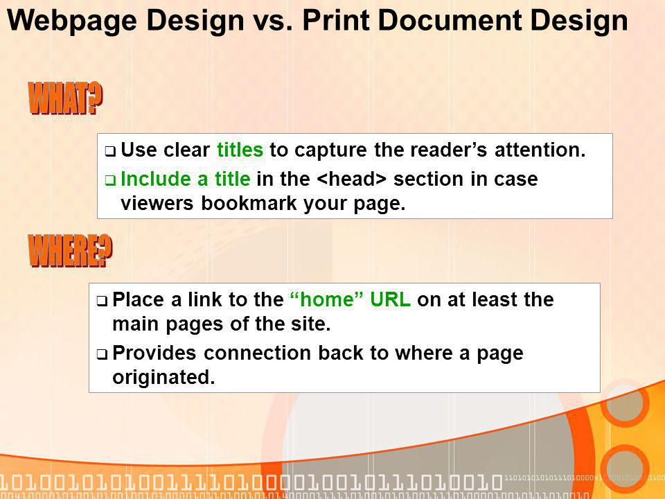 Webpage Design vs. Print Document Design Use clear titles to capture the readers attention.
