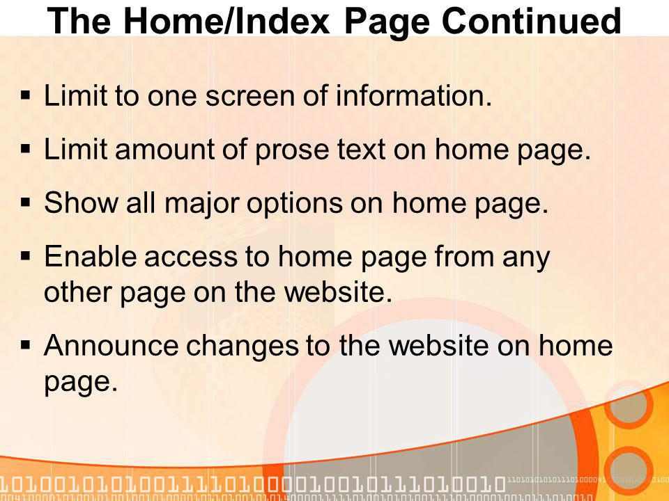 The Home/Index Page Continued Limit to one screen of information.