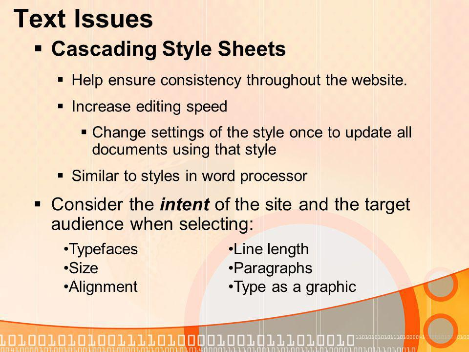 Text Issues Cascading Style Sheets Help ensure consistency throughout the website.