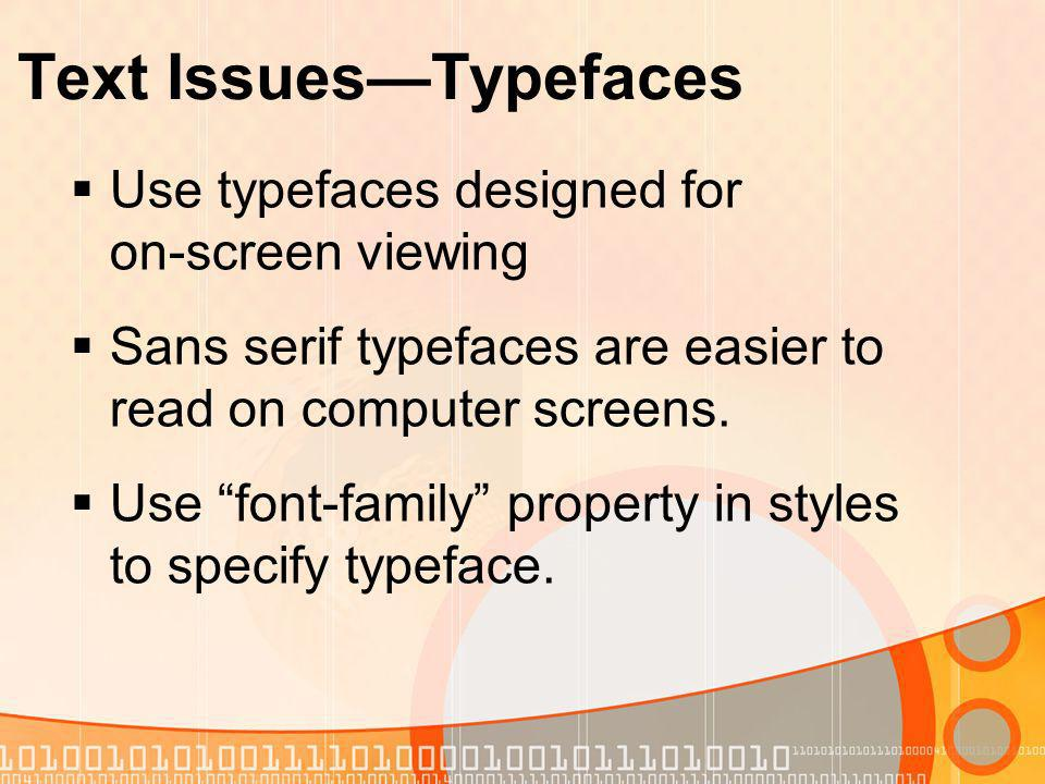 Text Issues–Size Display resolutions and operating systems vary.