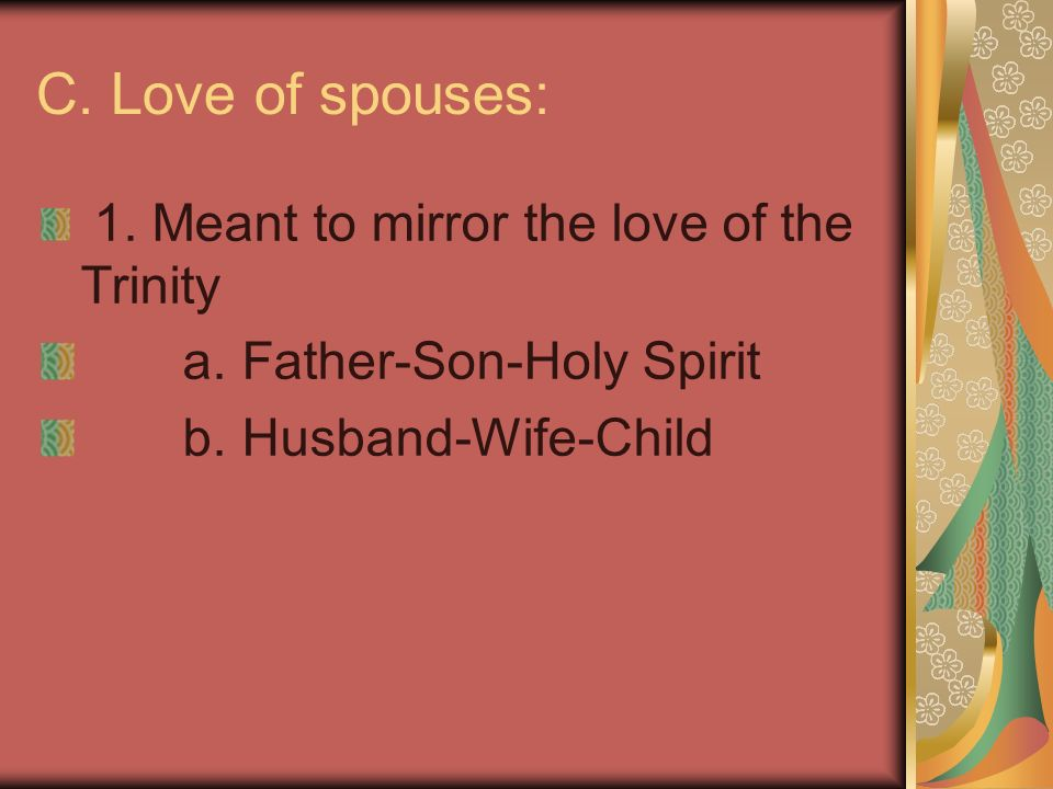 C. Love of spouses: 1. Meant to mirror the love of the Trinity a.