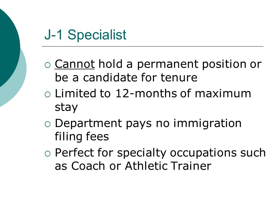 J-1 Specialist Limitations Specialists are subject to the 12- month bar from beginning a J-1 Research Scholar/Professor program.