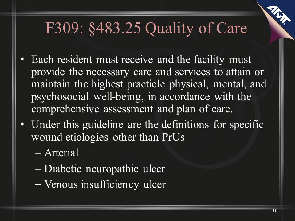 F309: §483.25 Quality of Care Each resident must receive and the facility must provide the necessary care and services to attain or maintain the highest practicle physical, mental, and psychosocial well-being, in accordance with the comprehensive assessment and plan of care.