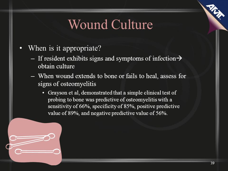 39 Wound Culture When is it appropriate.