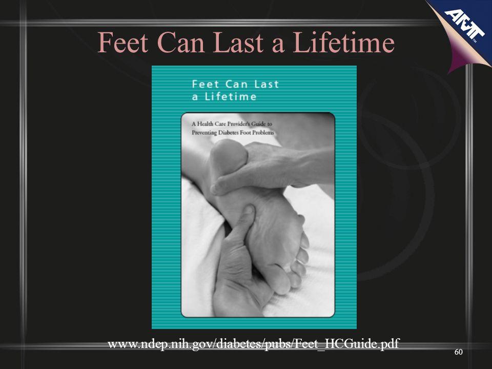 Feet Can Last a Lifetime 60 www.ndep.nih.gov/diabetes/pubs/Feet_HCGuide.pdf