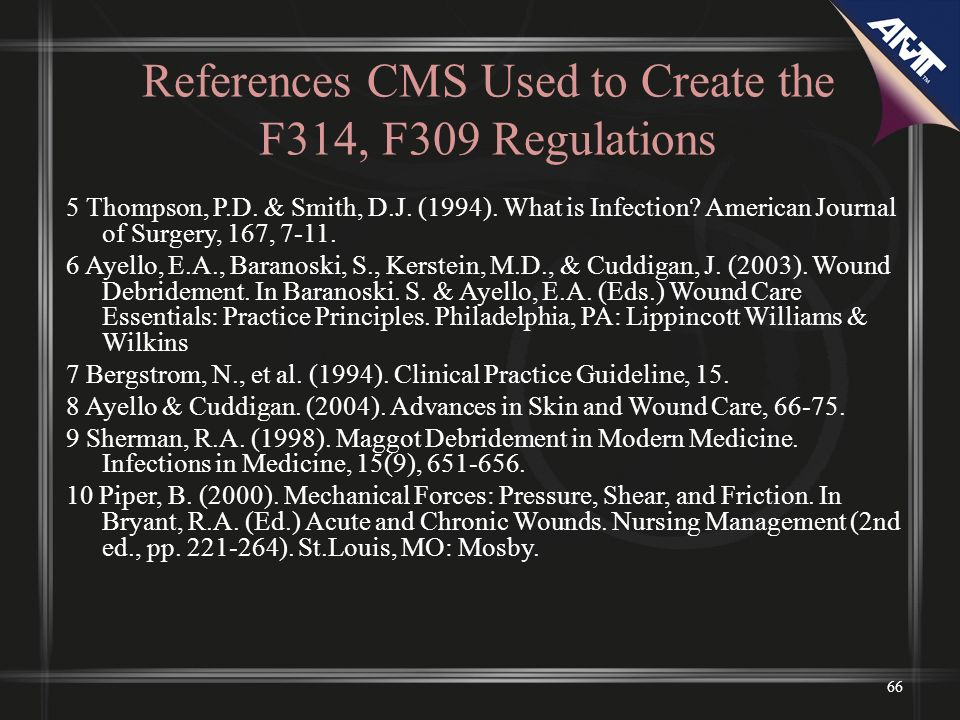 References CMS Used to Create the F314, F309 Regulations 5 Thompson, P.D. & Smith, D.J. (1994). What is Infection? American Journal of Surgery, 167, 7