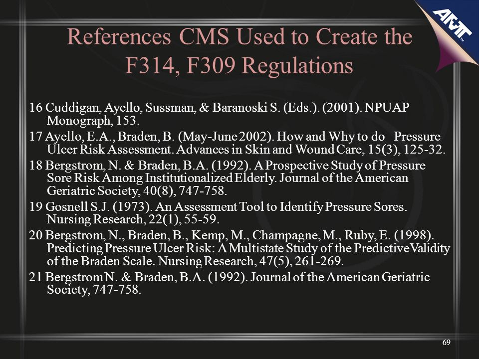 References CMS Used to Create the F314, F309 Regulations 16 Cuddigan, Ayello, Sussman, & Baranoski S. (Eds.). (2001). NPUAP Monograph, 153. 17 Ayello,