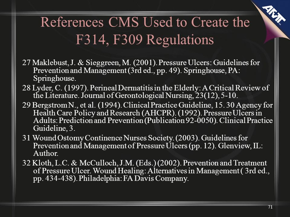 References CMS Used to Create the F314, F309 Regulations 27 Maklebust, J. & Sieggreen, M. (2001). Pressure Ulcers: Guidelines for Prevention and Manag