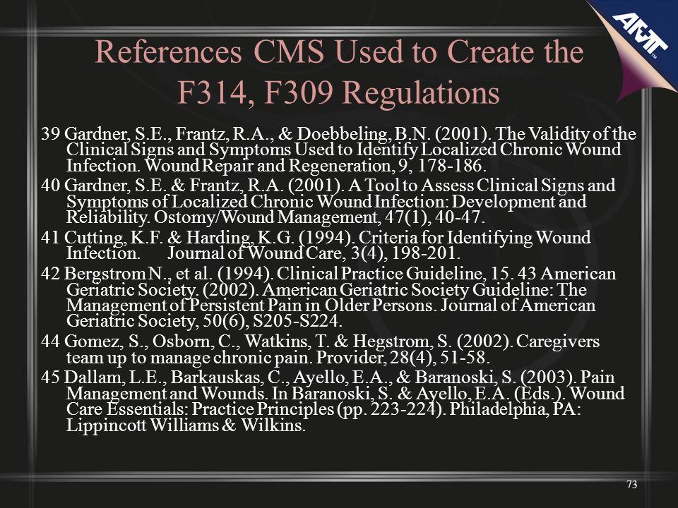 References CMS Used to Create the F314, F309 Regulations 39 Gardner, S.E., Frantz, R.A., & Doebbeling, B.N.
