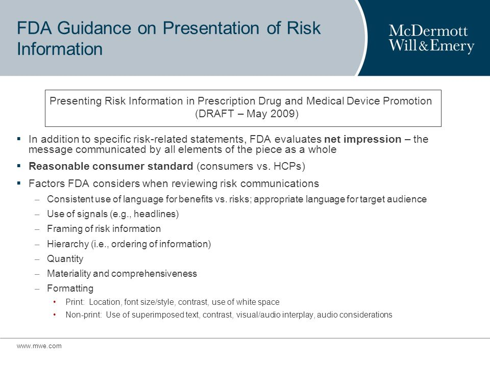 FDA Guidance on Presentation of Risk Information In addition to specific risk-related statements, FDA evaluates net impression – the message communicated by all elements of the piece as a whole Reasonable consumer standard (consumers vs.