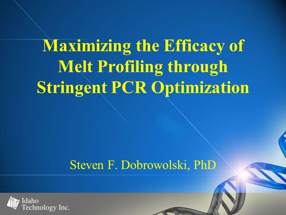 Maximizing the Efficacy of Melt Profiling through Stringent PCR Optimization Steven F. Dobrowolski, PhD