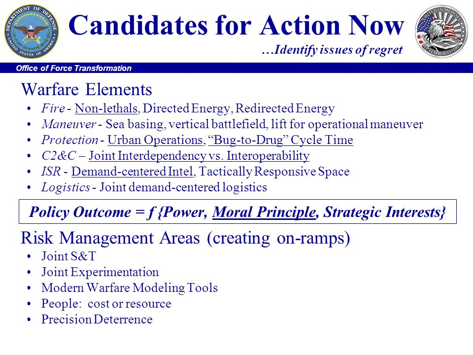 Office of Force Transformation Candidates for Action Now …Identify issues of regret Warfare Elements Fire - Non-lethals, Directed Energy, Redirected E