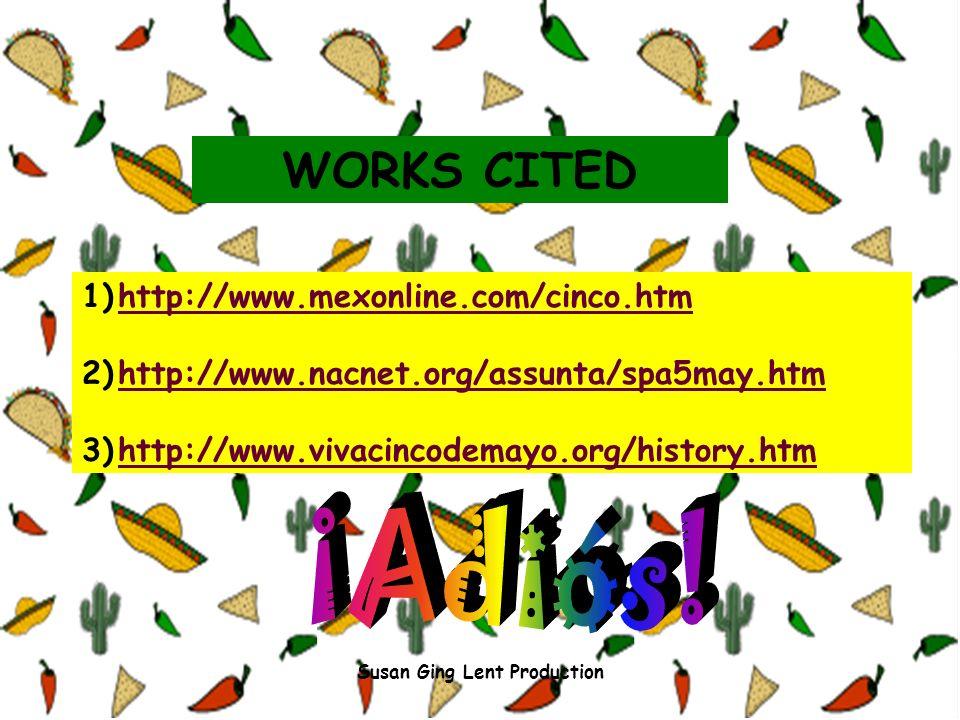 WORKS CITED 1)http://www.mexonline.com/cinco.htmhttp://www.mexonline.com/cinco.htm 2)http://www.nacnet.org/assunta/spa5may.htmhttp://www.nacnet.org/as
