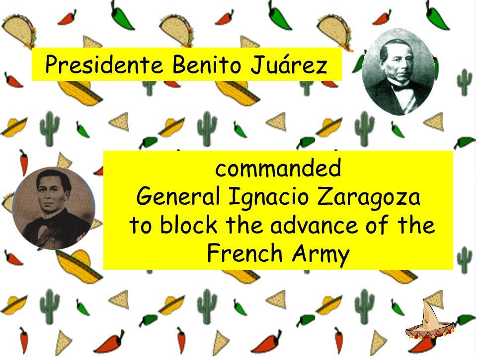 Presidente Benito Juárez commanded General Ignacio Zaragoza to block the advance of the French Army