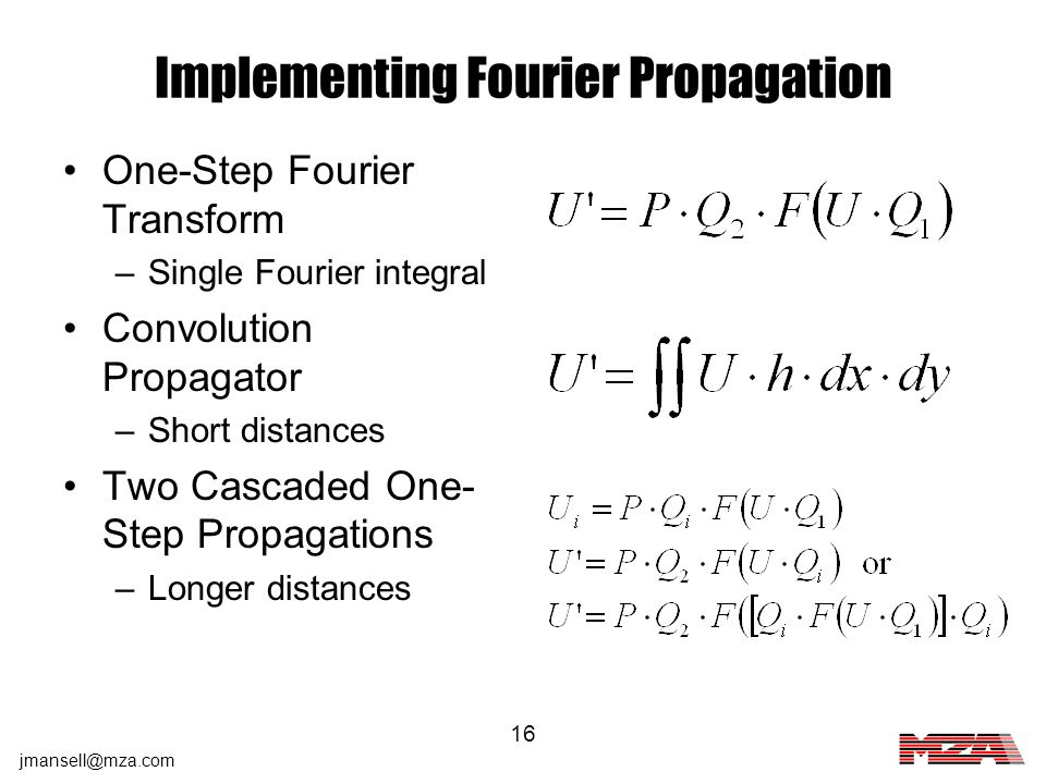 jmansell@mza.com 16 Implementing Fourier Propagation One-Step Fourier Transform –Single Fourier integral Convolution Propagator –Short distances Two C