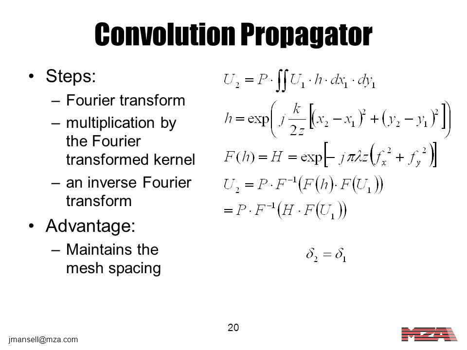 jmansell@mza.com 20 Convolution Propagator Steps: –Fourier transform –multiplication by the Fourier transformed kernel –an inverse Fourier transform A