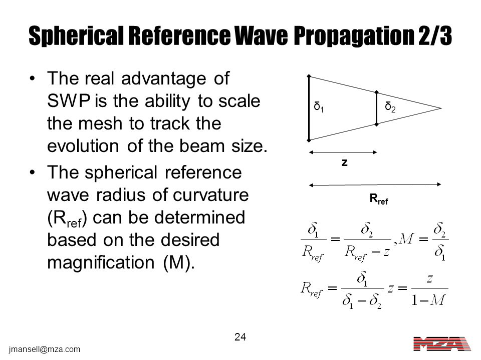 jmansell@mza.com 24 Spherical Reference Wave Propagation 2/3 The real advantage of SWP is the ability to scale the mesh to track the evolution of the