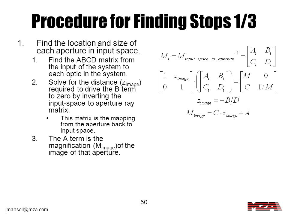 jmansell@mza.com 50 Procedure for Finding Stops 1/3 1.Find the location and size of each aperture in input space. 1.Find the ABCD matrix from the inpu