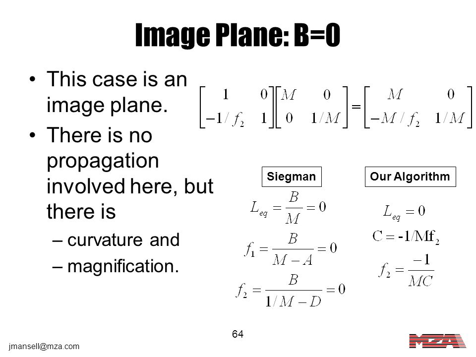 jmansell@mza.com 64 Image Plane: B=0 This case is an image plane. There is no propagation involved here, but there is –curvature and –magnification. S