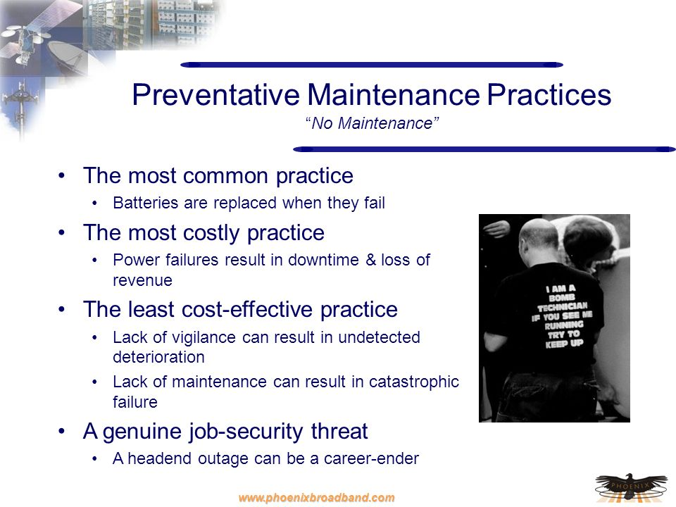 www.phoenixbroadband.com Preventative Maintenance PracticesNo Maintenance The most common practice Batteries are replaced when they fail The most cost