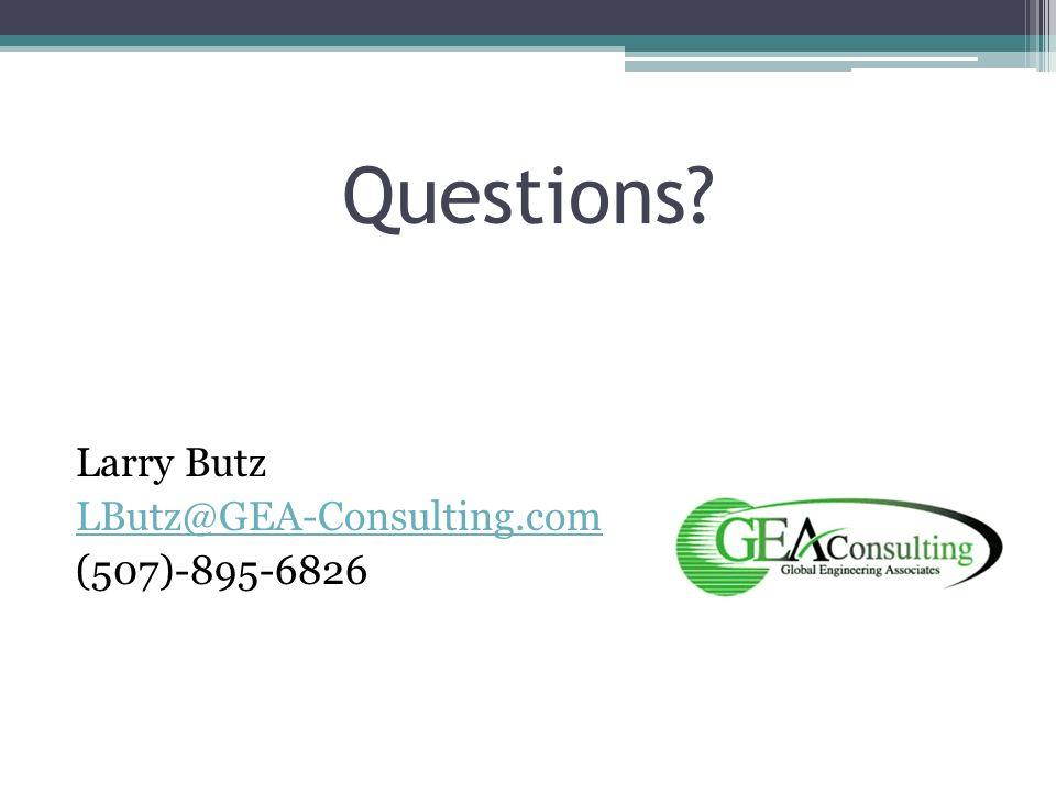 Questions Larry Butz LButz@GEA-Consulting.com (507)-895-6826