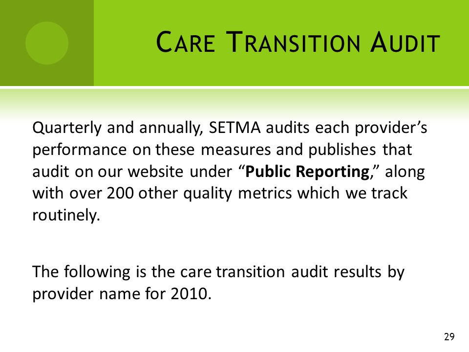 C ARE T RANSITION A UDIT Quarterly and annually, SETMA audits each providers performance on these measures and publishes that audit on our website under Public Reporting, along with over 200 other quality metrics which we track routinely.