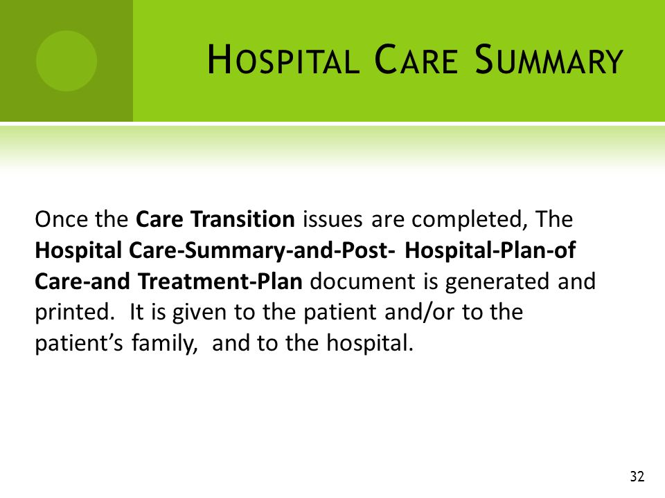 H OSPITAL C ARE S UMMARY Once the Care Transition issues are completed, The Hospital Care-Summary-and-Post- Hospital-Plan-of Care-and Treatment-Plan document is generated and printed.